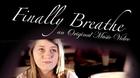 Finally Breathe, an Original Music Video