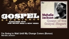 Mahalia Jackson - I'm Going to Wait Until My Change Comes - Bonus - Gospel